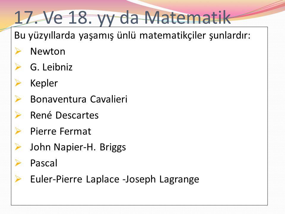 17. Ve 18. yy da Matematik Bu yüzyıllarda yaşamış ünlü matematikçiler şunlardır: Newton. G. Leibniz.