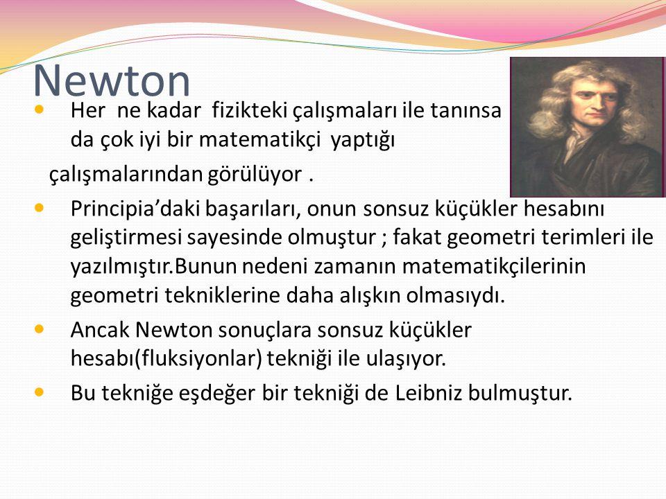 Newton Her ne kadar fizikteki çalışmaları ile tanınsa t da çok iyi bir matematikçi yaptığı.