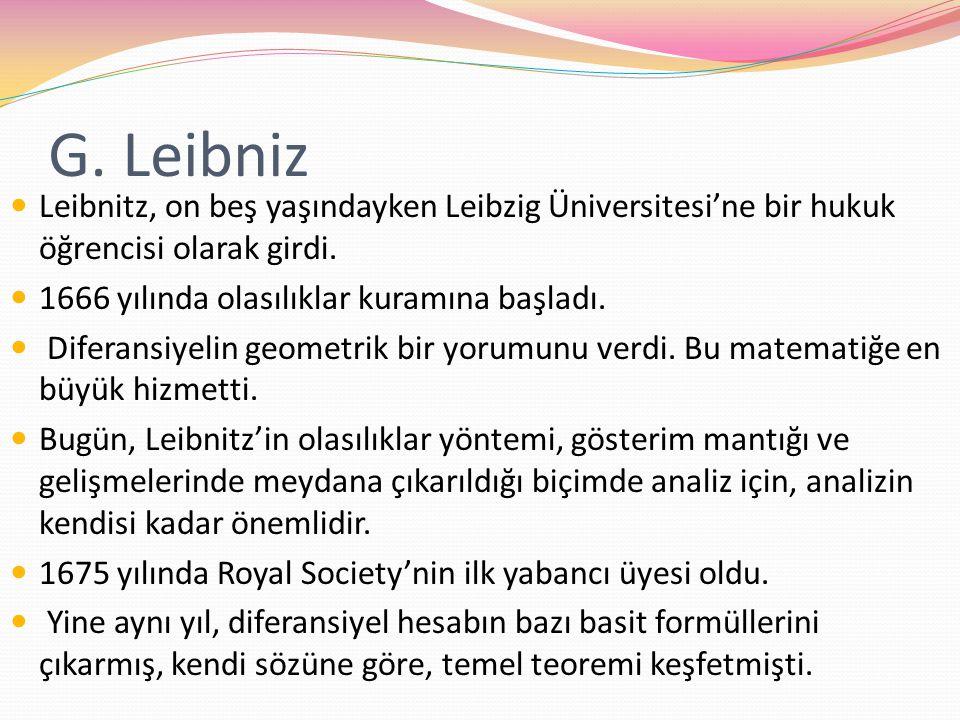 G. Leibniz Leibnitz, on beş yaşındayken Leibzig Üniversitesi'ne bir hukuk öğrencisi olarak girdi. 1666 yılında olasılıklar kuramına başladı.