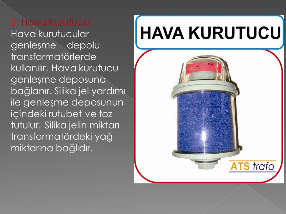 2. Hava Kurutucu: Hava kurutucular genleşme depolu transformatörlerde kullanılır.