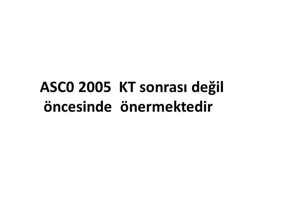 ASC0 2005 KT sonrası değil öncesinde önermektedir