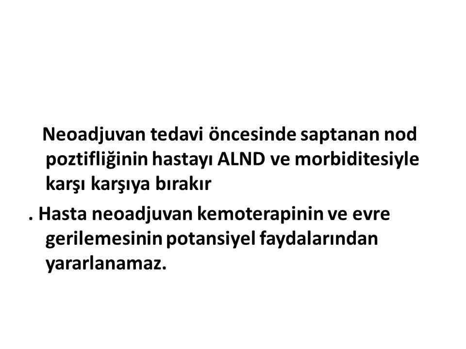 Neoadjuvan tedavi öncesinde saptanan nod poztifliğinin hastayı ALND ve morbiditesiyle karşı karşıya bırakır .