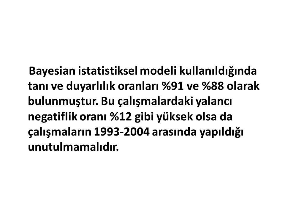Bayesian istatistiksel modeli kullanıldığında tanı ve duyarlılık oranları %91 ve %88 olarak bulunmuştur.