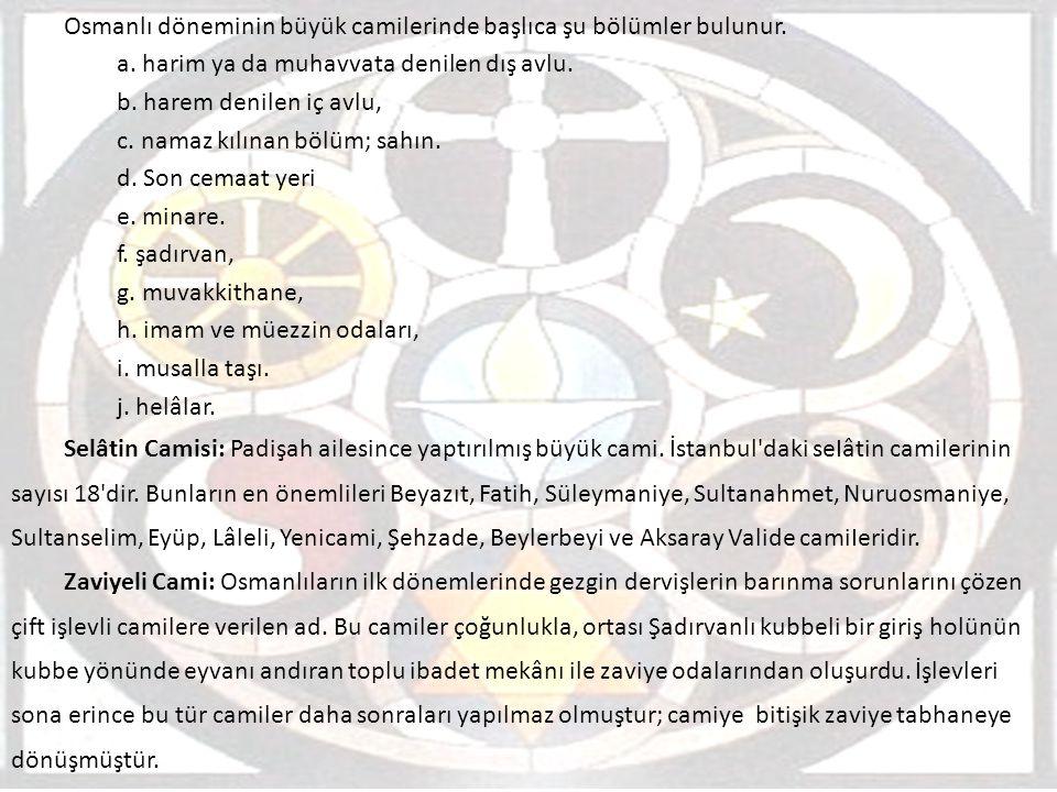 Osmanlı döneminin büyük camilerinde başlıca şu bölümler bulunur. a