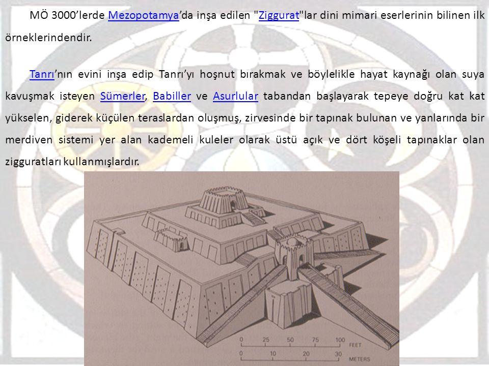 MÖ 3000'lerde Mezopotamya'da inşa edilen Ziggurat lar dini mimari eserlerinin bilinen ilk örneklerindendir.
