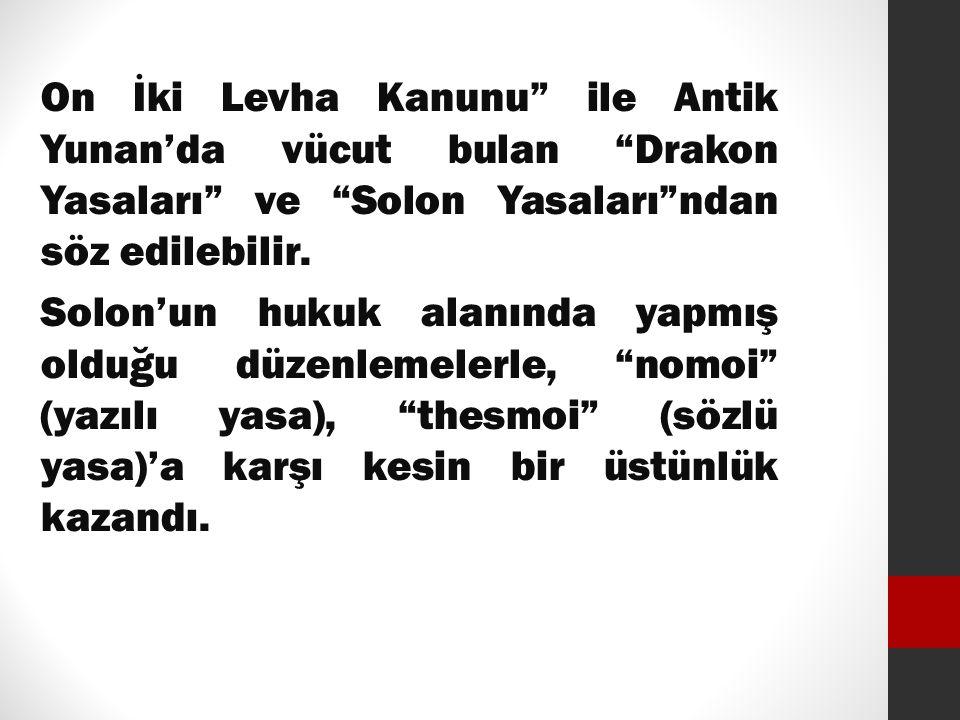 On İki Levha Kanunu ile Antik Yunan'da vücut bulan Drakon Yasaları ve Solon Yasaları ndan söz edilebilir.