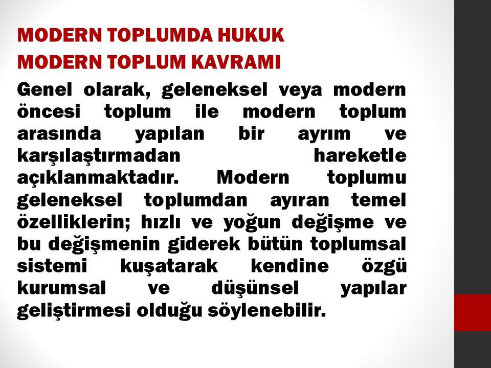 MODERN TOPLUMDA HUKUK MODERN TOPLUM KAVRAMI Genel olarak, geleneksel veya modern öncesi toplum ile modern toplum arasında yapılan bir ayrım ve karşılaştırmadan hareketle açıklanmaktadır.
