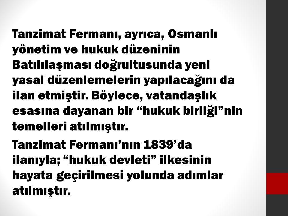 Tanzimat Fermanı, ayrıca, Osmanlı yönetim ve hukuk düzeninin Batılılaşması doğrultusunda yeni yasal düzenlemelerin yapılacağını da ilan etmiştir.