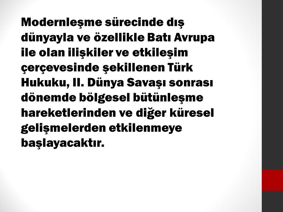 Modernleşme sürecinde dış dünyayla ve özellikle Batı Avrupa ile olan ilişkiler ve etkileşim çerçevesinde şekillenen Türk Hukuku, II.