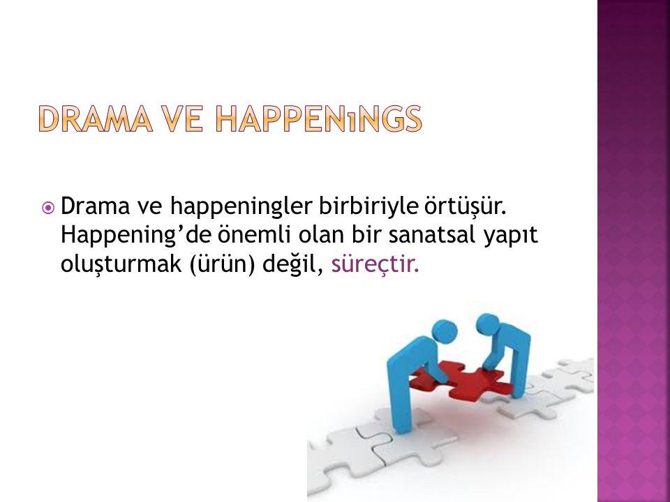 Drama ve happenıngs Drama ve happeningler birbiriyle örtüşür.