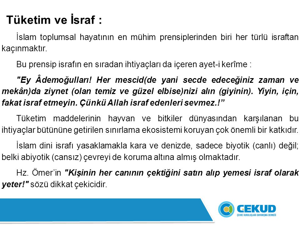 Tüketim ve İsraf : İslam toplumsal hayatının en mühim prensiplerinden biri her türlü israftan kaçınmaktır.