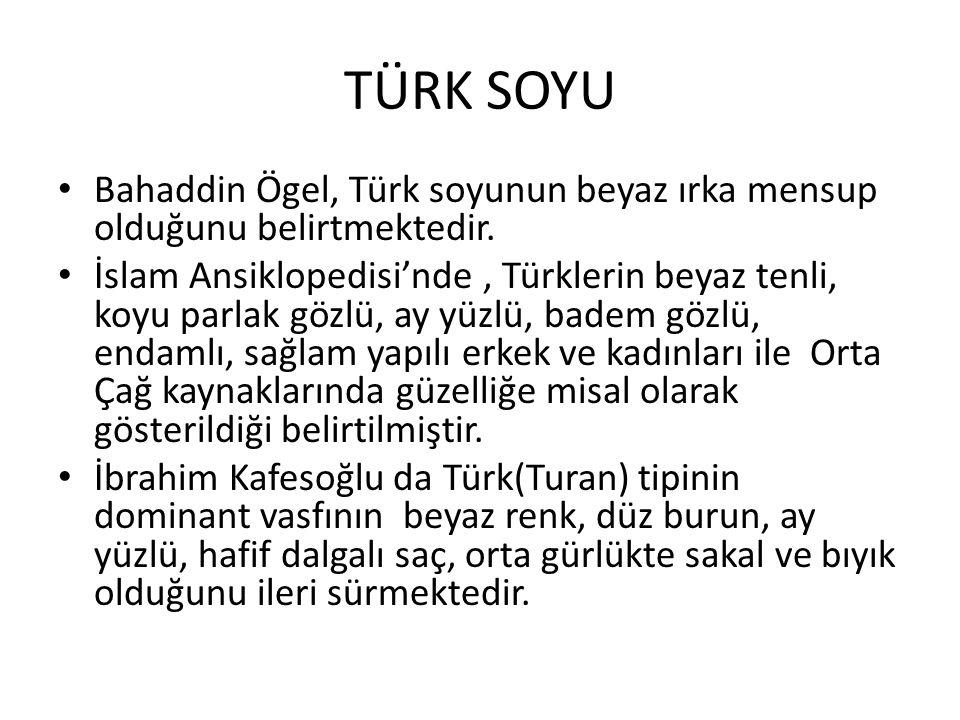 TÜRK SOYU Bahaddin Ögel, Türk soyunun beyaz ırka mensup olduğunu belirtmektedir.