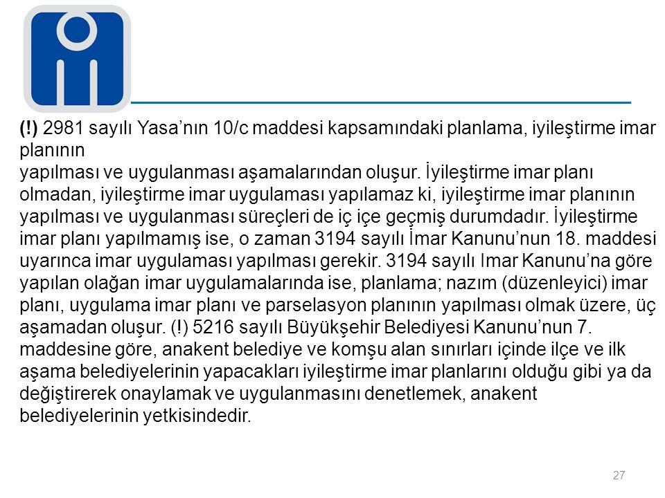 (!) 2981 sayılı Yasa'nın 10/c maddesi kapsamındaki planlama, iyileştirme imar planının