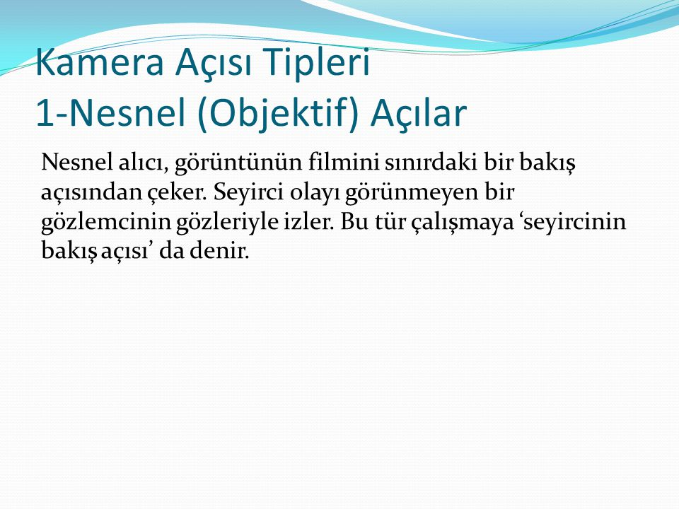 Kamera Açısı Tipleri 1-Nesnel (Objektif) Açılar
