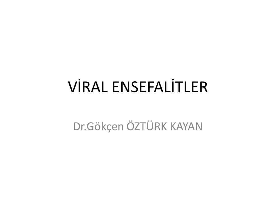VİRAL ENSEFALİTLER Dr.Gökçen ÖZTÜRK KAYAN
