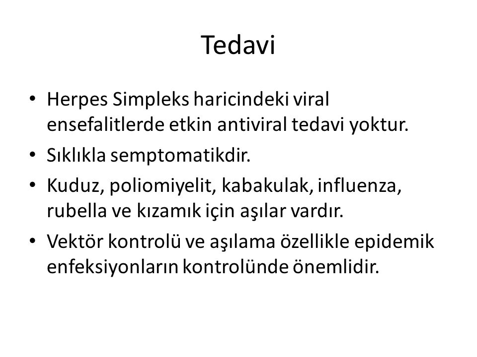 Tedavi Herpes Simpleks haricindeki viral ensefalitlerde etkin antiviral tedavi yoktur. Sıklıkla semptomatikdir.