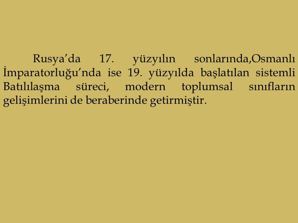 Rusya'da 17. yüzyılın sonlarında,Osmanlı İmparatorluğu'nda ise 19