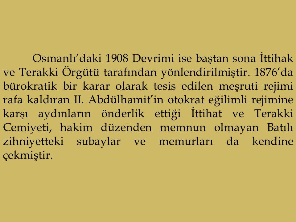Osmanlı'daki 1908 Devrimi ise baştan sona İttihak ve Terakki Örgütü tarafından yönlendirilmiştir.
