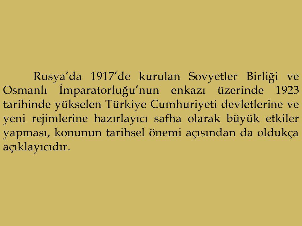 Rusya'da 1917'de kurulan Sovyetler Birliği ve Osmanlı İmparatorluğu'nun enkazı üzerinde 1923 tarihinde yükselen Türkiye Cumhuriyeti devletlerine ve yeni rejimlerine hazırlayıcı safha olarak büyük etkiler yapması, konunun tarihsel önemi açısından da oldukça açıklayıcıdır.