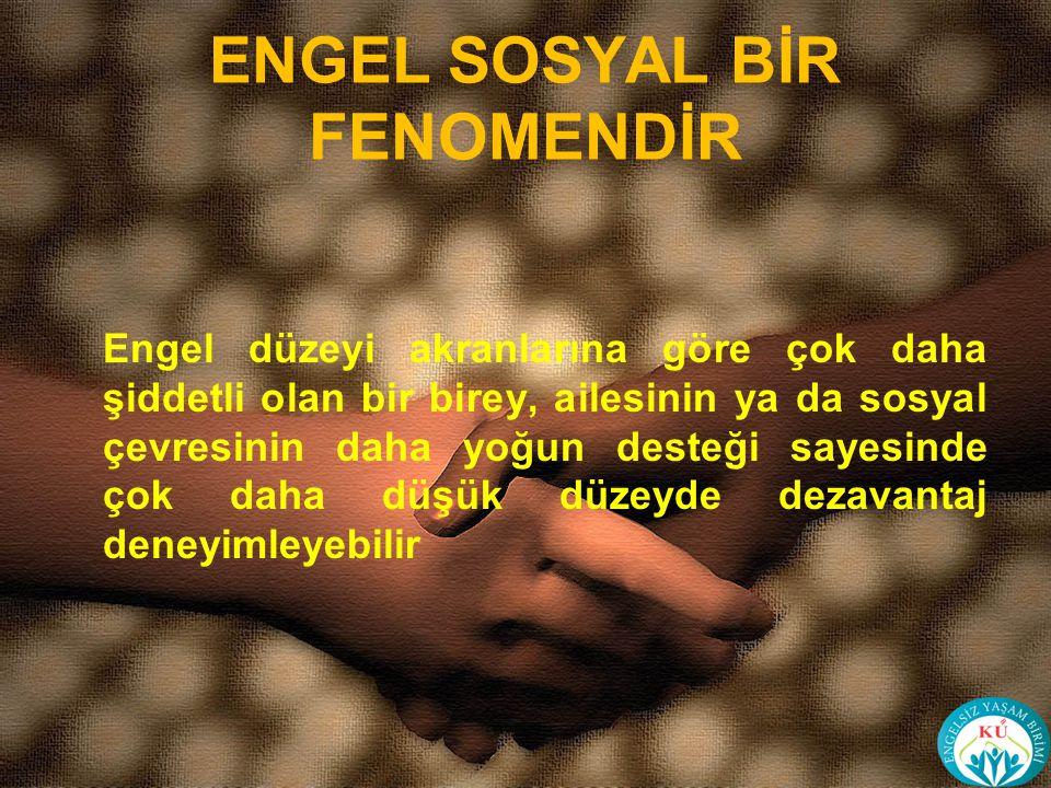 ENGEL SOSYAL BİR FENOMENDİR
