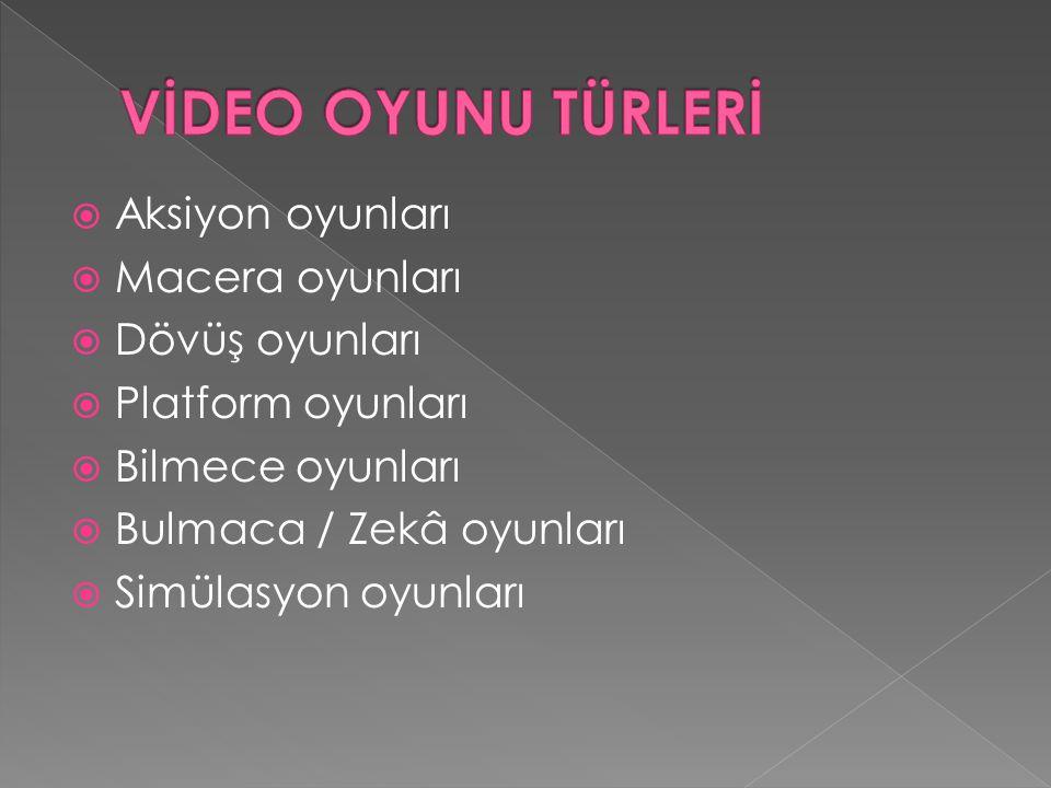 VİDEO OYUNU TÜRLERİ Aksiyon oyunları Macera oyunları Dövüş oyunları
