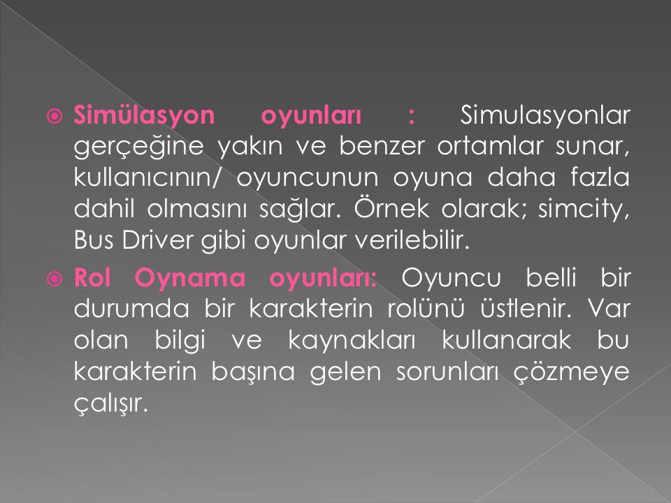 Simülasyon oyunları : Simulasyonlar gerçeğine yakın ve benzer ortamlar sunar, kullanıcının/ oyuncunun oyuna daha fazla dahil olmasını sağlar. Örnek olarak; simcity, Bus Driver gibi oyunlar verilebilir.