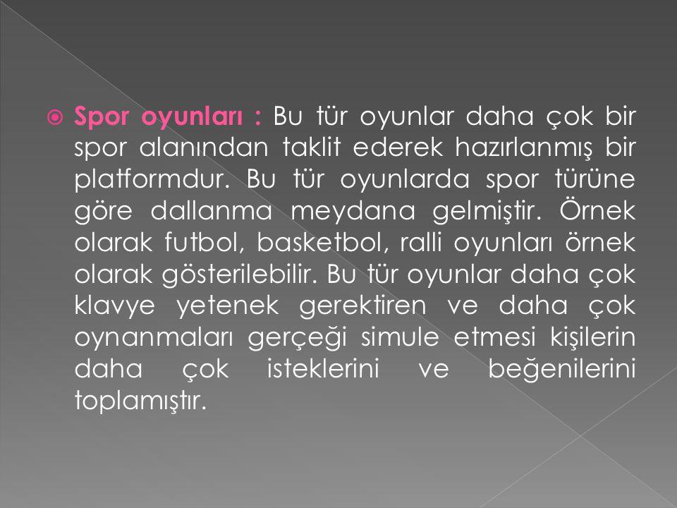 Spor oyunları : Bu tür oyunlar daha çok bir spor alanından taklit ederek hazırlanmış bir platformdur.