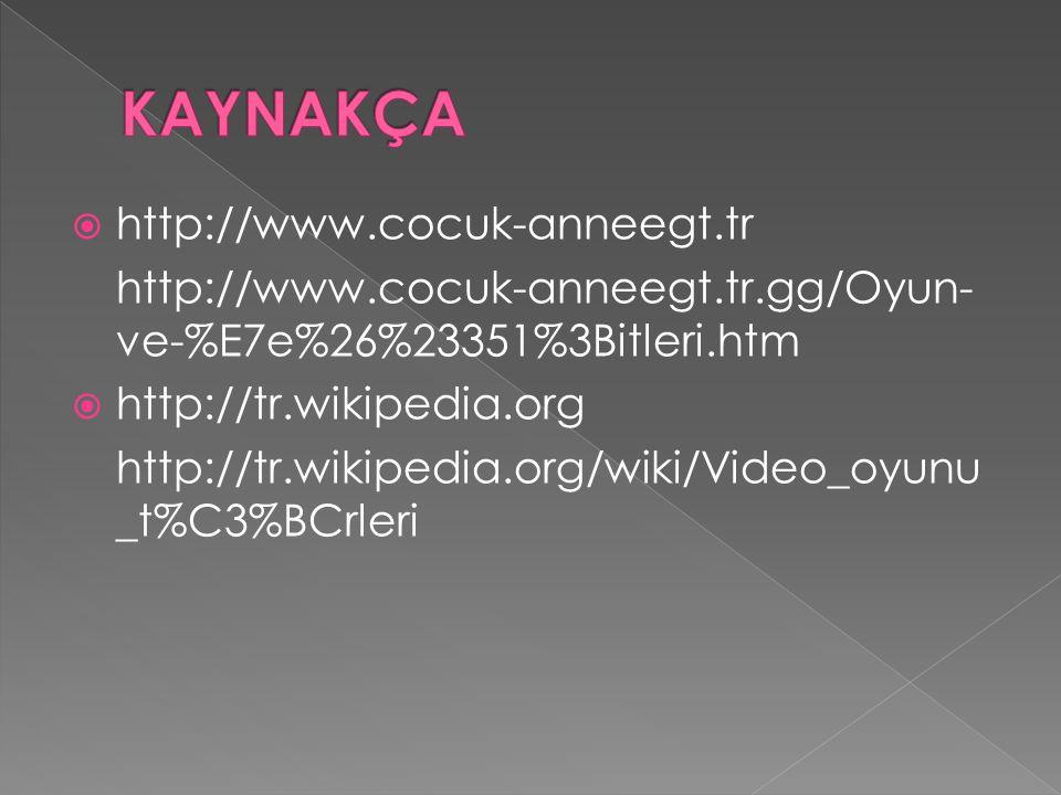 KAYNAKÇA http://www.cocuk-anneegt.tr