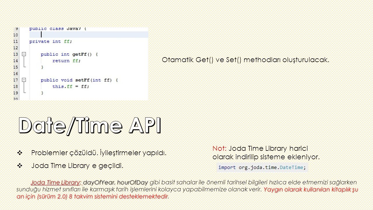 Date/Time API Otamatik Get() ve Set() methodları oluşturulacak.
