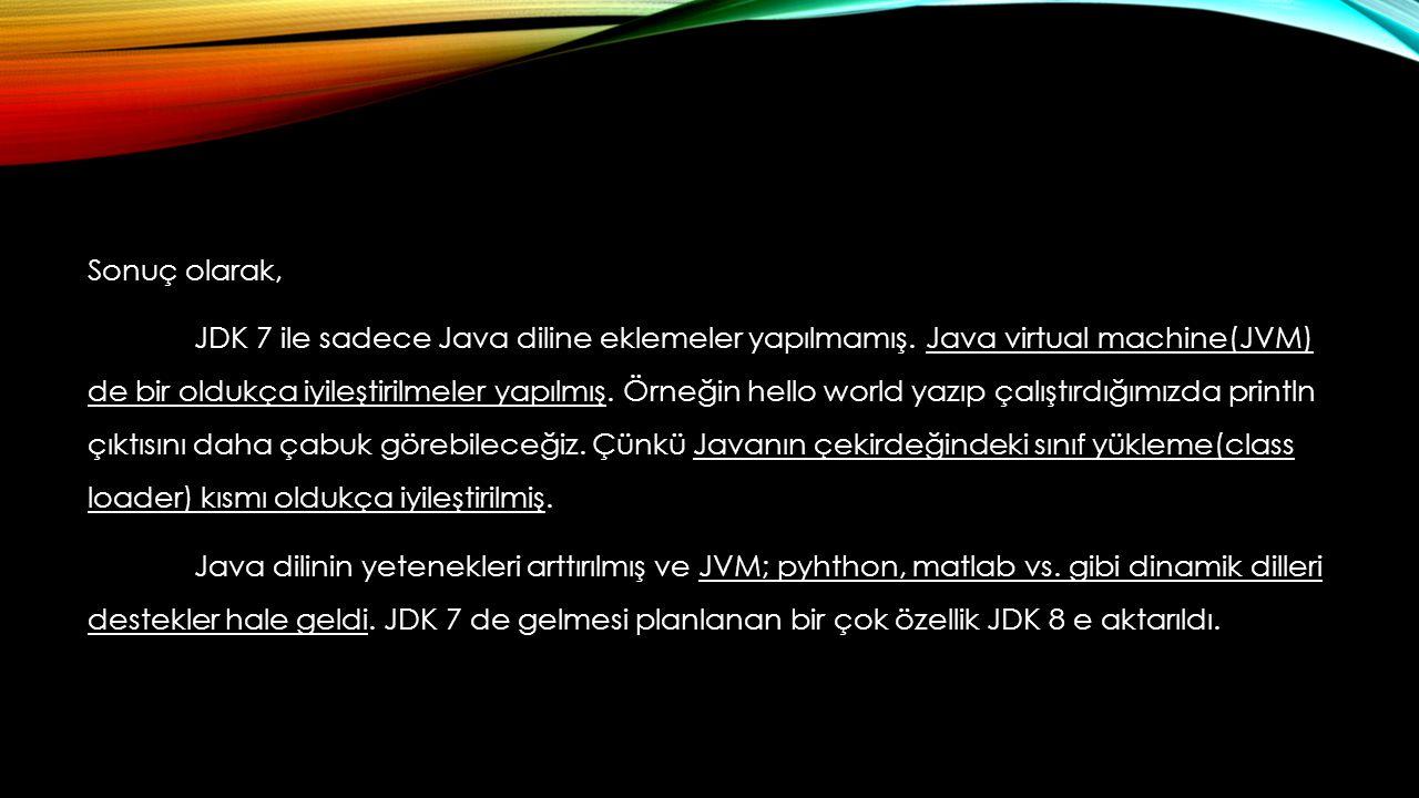 Sonuç olarak, JDK 7 ile sadece Java diline eklemeler yapılmamış