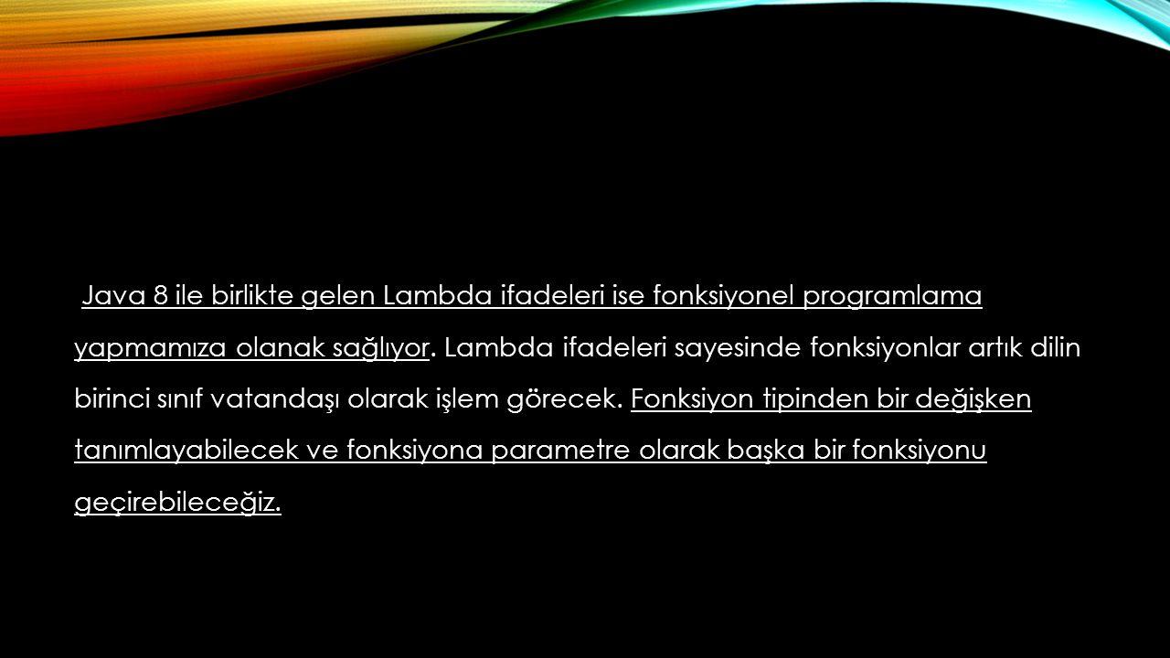 Java 8 ile birlikte gelen Lambda ifadeleri ise fonksiyonel programlama yapmamıza olanak sağlıyor.