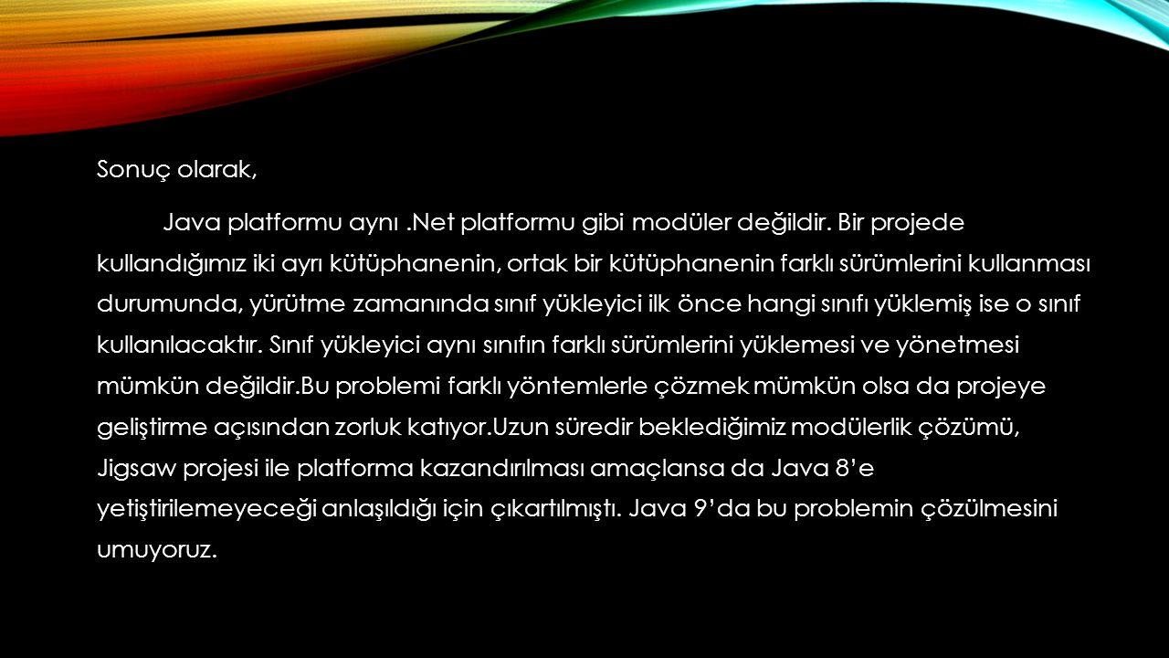 Sonuç olarak, Java platformu aynı. Net platformu gibi modüler değildir