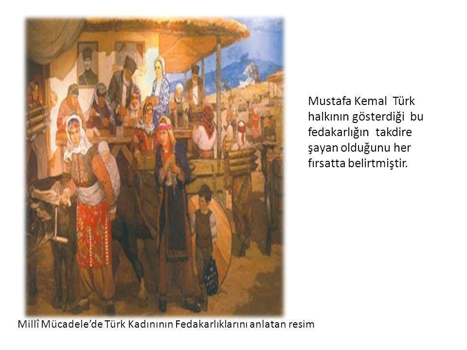 Mustafa Kemal Türk halkının gösterdiği bu fedakarlığın takdire şayan olduğunu her fırsatta belirtmiştir.