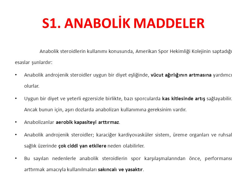 S1. ANABOLİK MADDELER Anabolik steroidlerin kullanımı konusunda, Amerikan Spor Hekimliği Kolejinin saptadığı esaslar şunlardır: