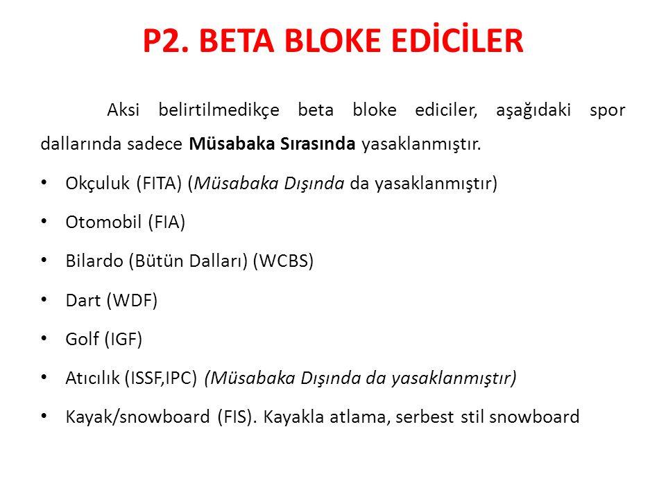 P2. BETA BLOKE EDİCİLER Aksi belirtilmedikçe beta bloke ediciler, aşağıdaki spor dallarında sadece Müsabaka Sırasında yasaklanmıştır.