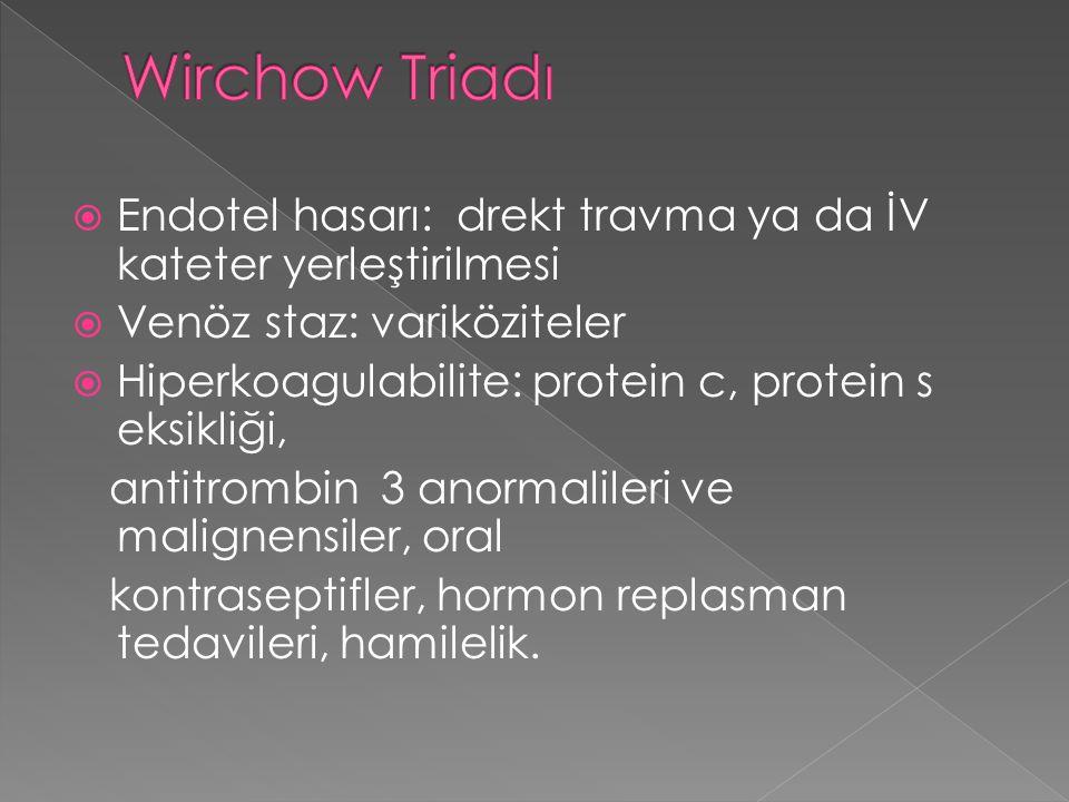 Wirchow Triadı Endotel hasarı: drekt travma ya da İV kateter yerleştirilmesi. Venöz staz: variköziteler.