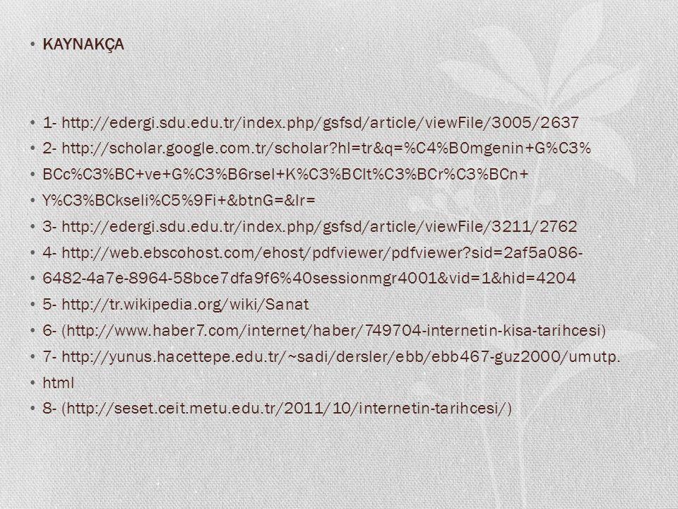 KAYNAKÇA 1- http://edergi.sdu.edu.tr/index.php/gsfsd/article/viewFile/3005/2637. 2- http://scholar.google.com.tr/scholar hl=tr&q=%C4%B0mgenin+G%C3%