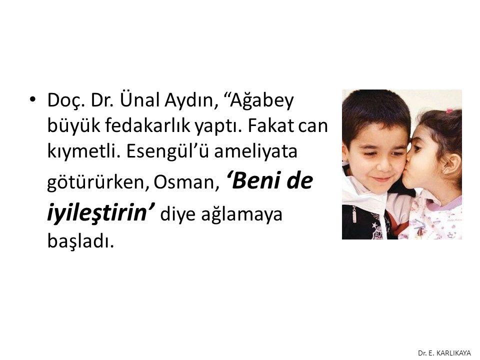 Doç. Dr. Ünal Aydın, Ağabey büyük fedakarlık yaptı. Fakat can kıymetli. Esengül'ü ameliyata götürürken, Osman, 'Beni de iyileştirin' diye ağlamaya başladı.