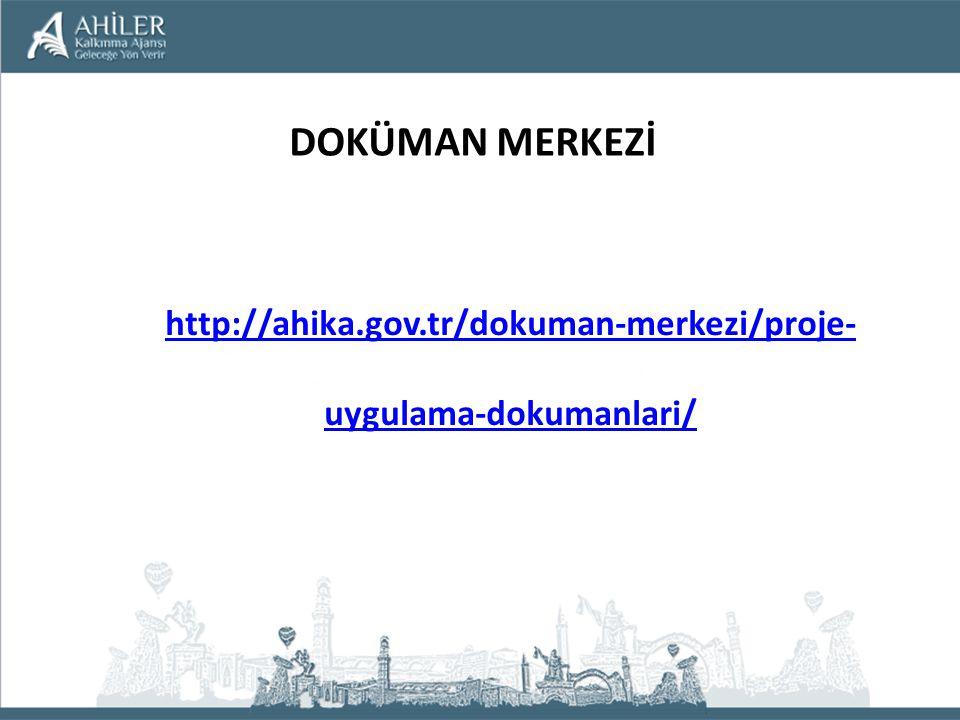 DOKÜMAN MERKEZİ http://ahika.gov.tr/dokuman-merkezi/proje-uygulama-dokumanlari/