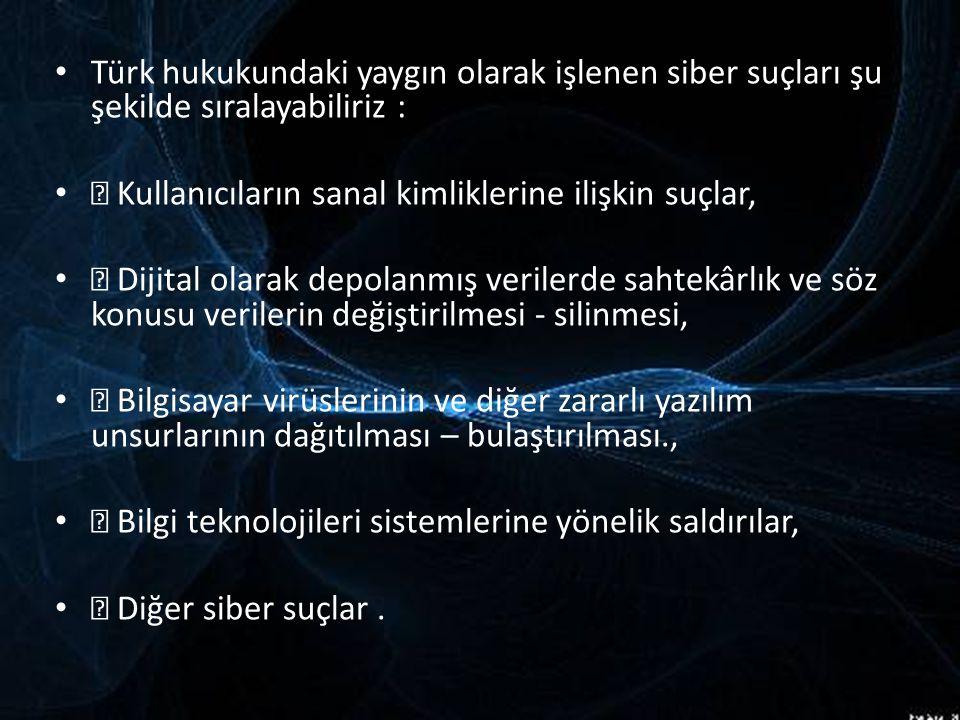 Türk hukukundaki yaygın olarak işlenen siber suçları şu şekilde sıralayabiliriz :