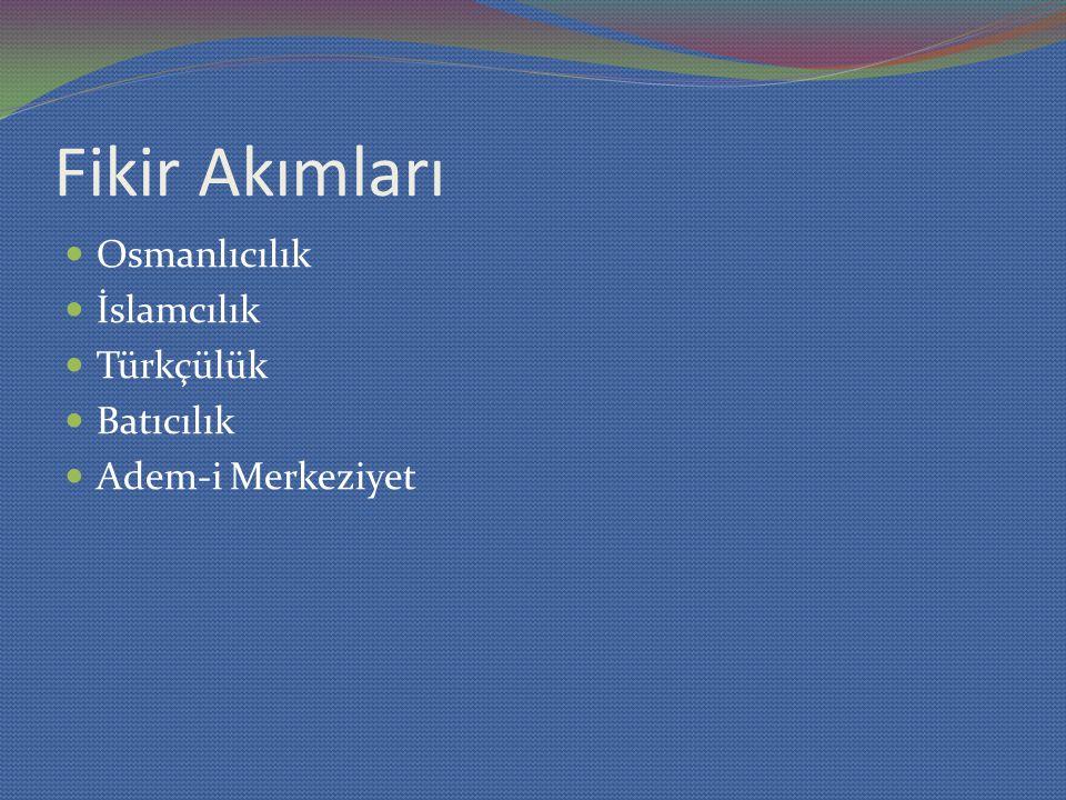 Fikir Akımları Osmanlıcılık İslamcılık Türkçülük Batıcılık