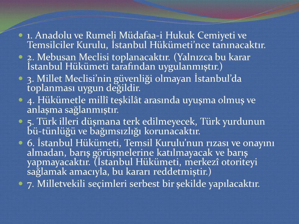 1. Anadolu ve Rumeli Müdafaa-i Hukuk Cemiyeti ve Temsilciler Kurulu, İstanbul Hükümeti'nce tanınacaktır.