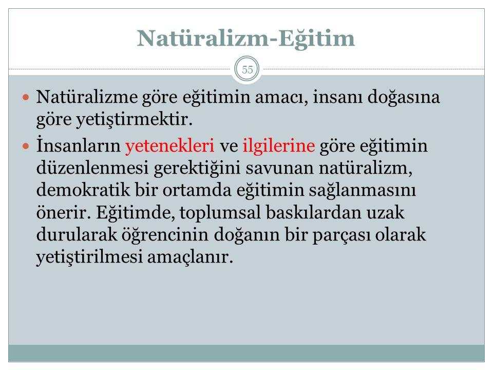 Natüralizm-Eğitim Natüralizme göre eğitimin amacı, insanı doğasına göre yetiştirmektir.