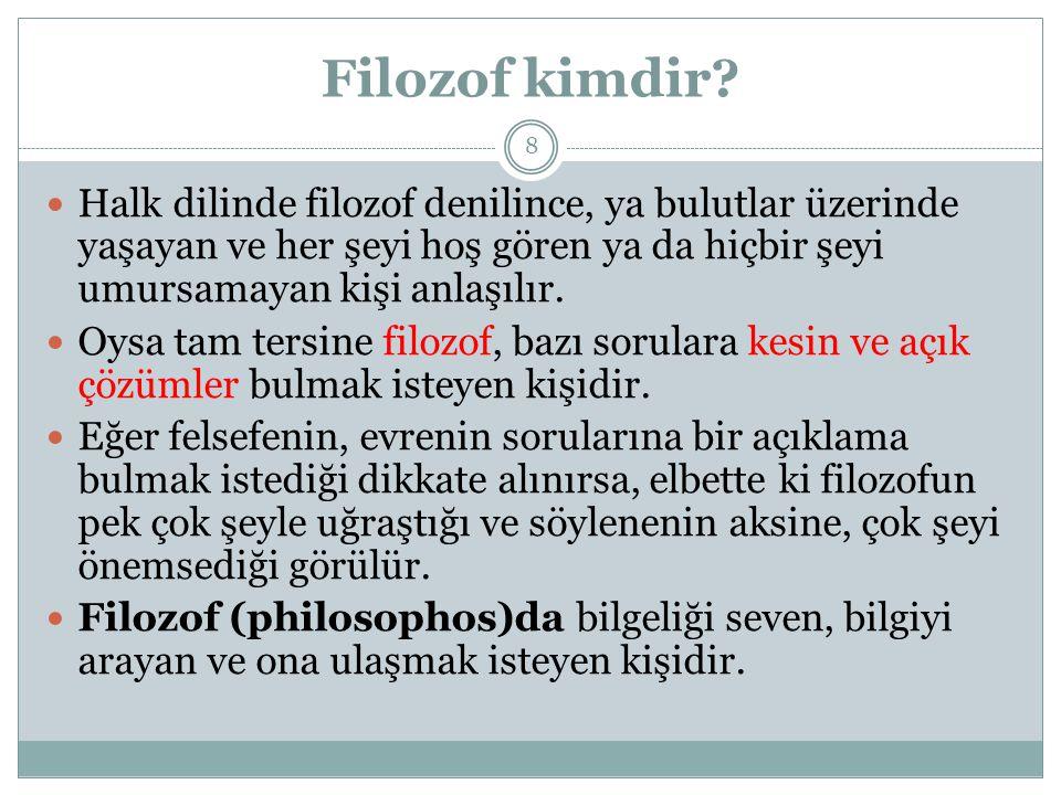 Filozof kimdir Halk dilinde filozof denilince, ya bulutlar üzerinde yaşayan ve her şeyi hoş gören ya da hiçbir şeyi umursamayan kişi anlaşılır.