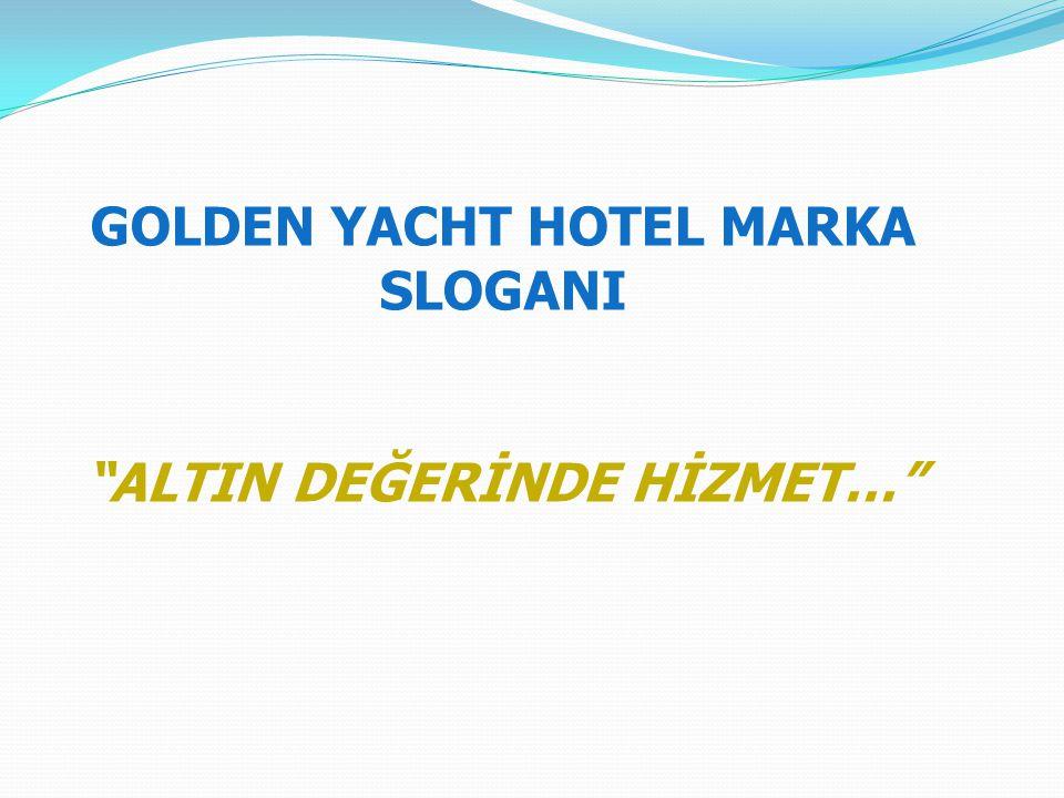 GOLDEN YACHT HOTEL MARKA SLOGANI ALTIN DEĞERİNDE HİZMET…