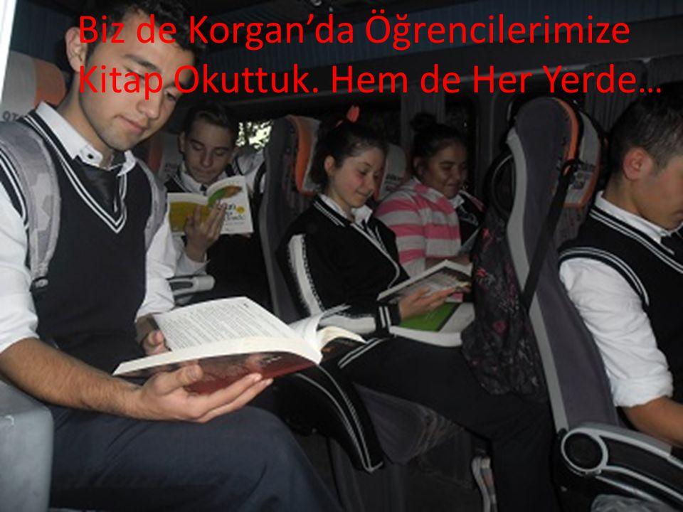 Biz de Korgan'da Öğrencilerimize Kitap Okuttuk. Hem de Her Yerde…