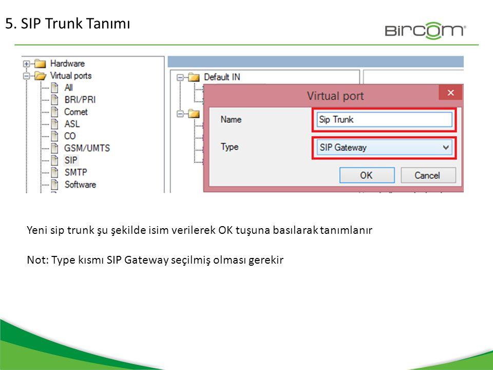 5. SIP Trunk Tanımı Yeni sip trunk şu şekilde isim verilerek OK tuşuna basılarak tanımlanır.