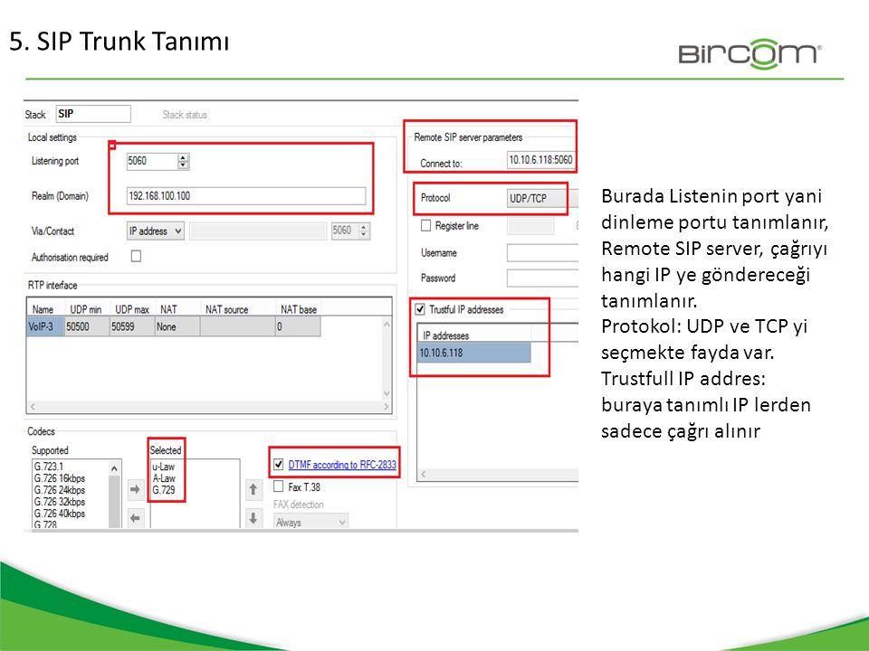 5. SIP Trunk Tanımı Burada Listenin port yani dinleme portu tanımlanır, Remote SIP server, çağrıyı hangi IP ye göndereceği tanımlanır.