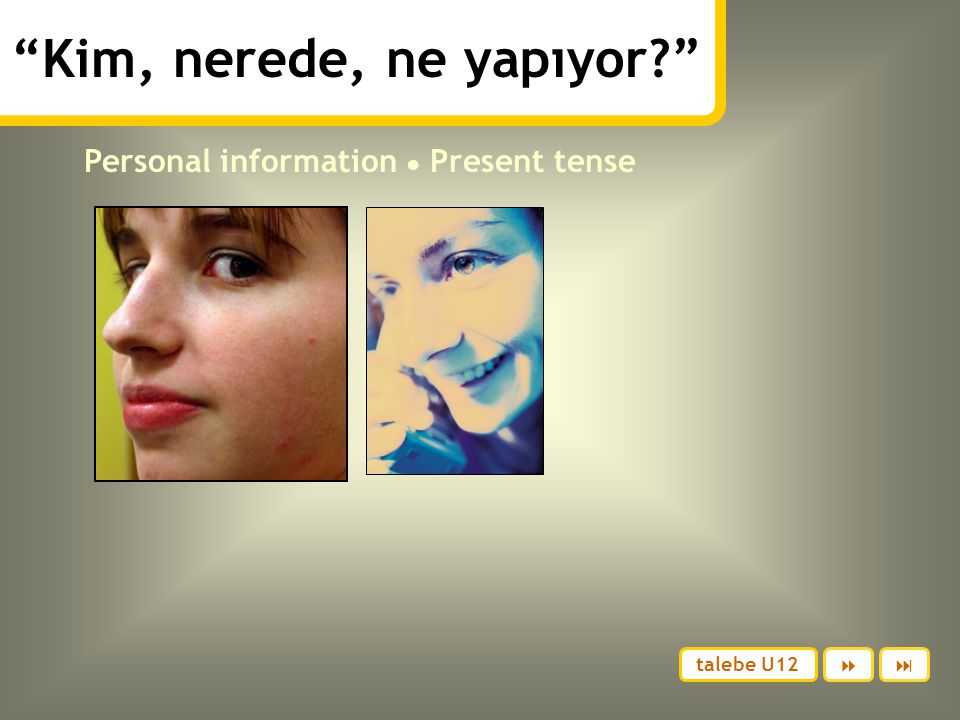 Kim, nerede, ne yapıyor Personal information ● Present tense