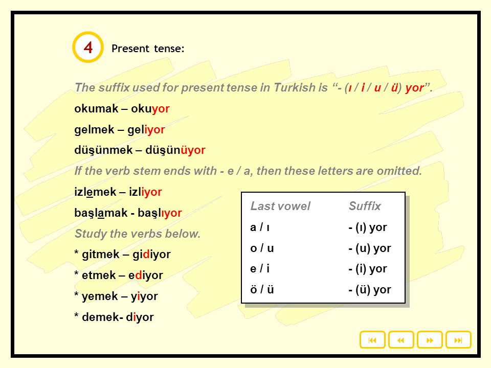 4 Present tense: The suffix used for present tense in Turkish is - (ı / i / u / ü) yor . okumak – okuyor.